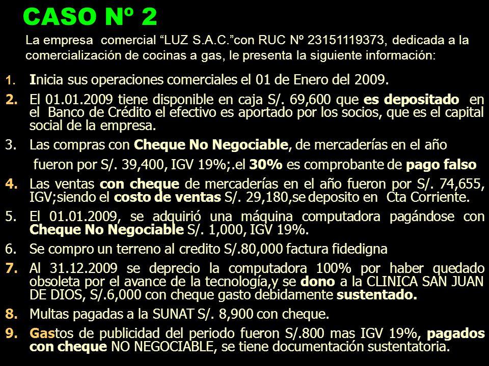 1. Inicia sus operaciones comerciales el 01 de Enero del 2009. 2.El 01.01.2009 tiene disponible en caja S/. 69,600 que es depositado en el Banco de Cr
