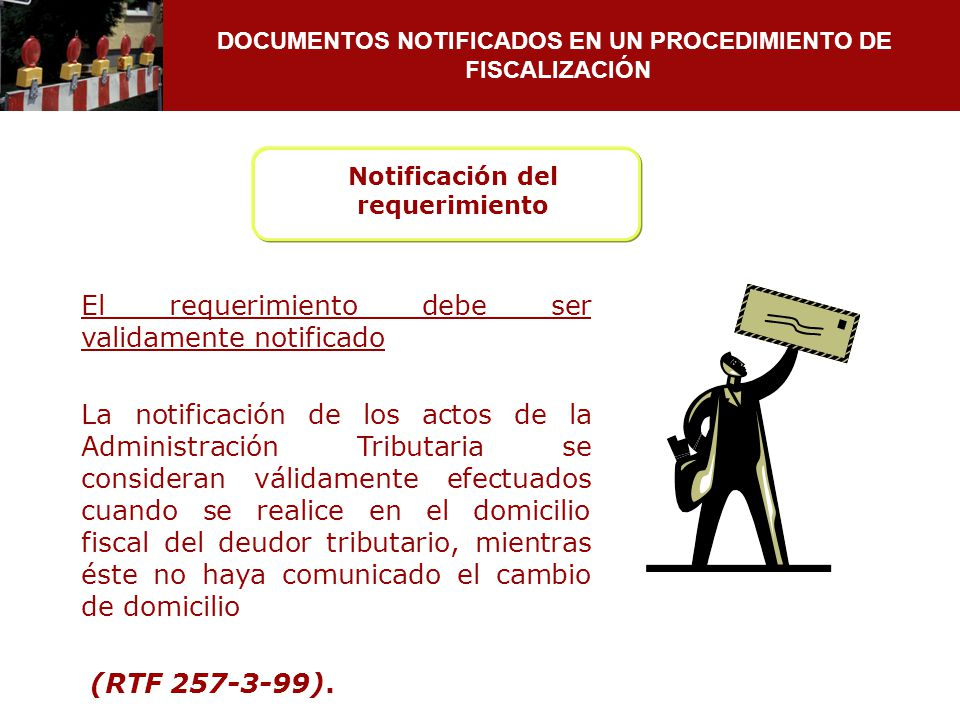 DOCUMENTOS NOTIFICADOS EN UN PROCEDIMIENTO DE FISCALIZACIÓN Notificación del requerimiento El requerimiento debe ser validamente notificado La notific