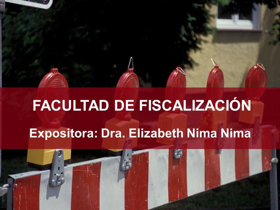 FACULTAD DE FISCALIZACIÓN Expositora: Dra. Elizabeth Nima Nima