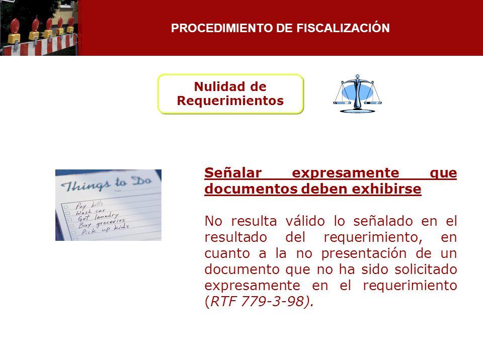 PROCEDIMIENTO DE FISCALIZACIÓN Señalar expresamente que documentos deben exhibirse No resulta válido lo señalado en el resultado del requerimiento, en