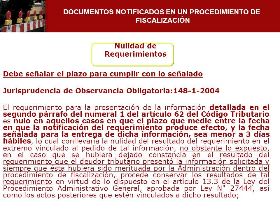 DOCUMENTOS NOTIFICADOS EN UN PROCEDIMIENTO DE FISCALIZACIÓN Nulidad de Requerimientos Debe señalar el plazo para cumplir con lo señalado Jurisprudenci