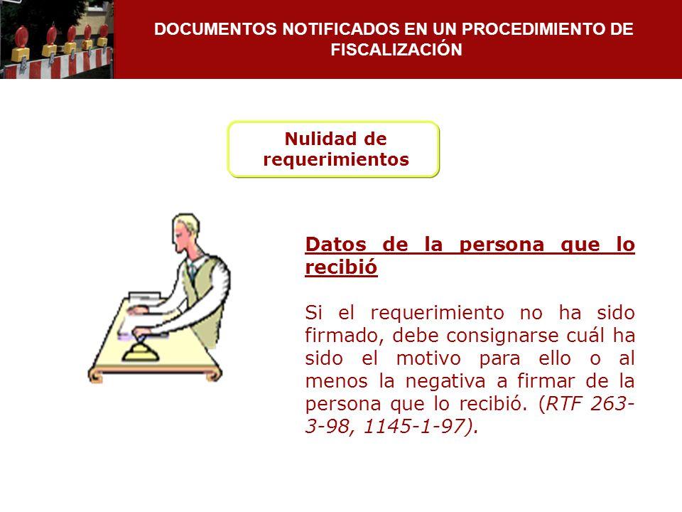 DOCUMENTOS NOTIFICADOS EN UN PROCEDIMIENTO DE FISCALIZACIÓN Datos de la persona que lo recibió Si el requerimiento no ha sido firmado, debe consignars