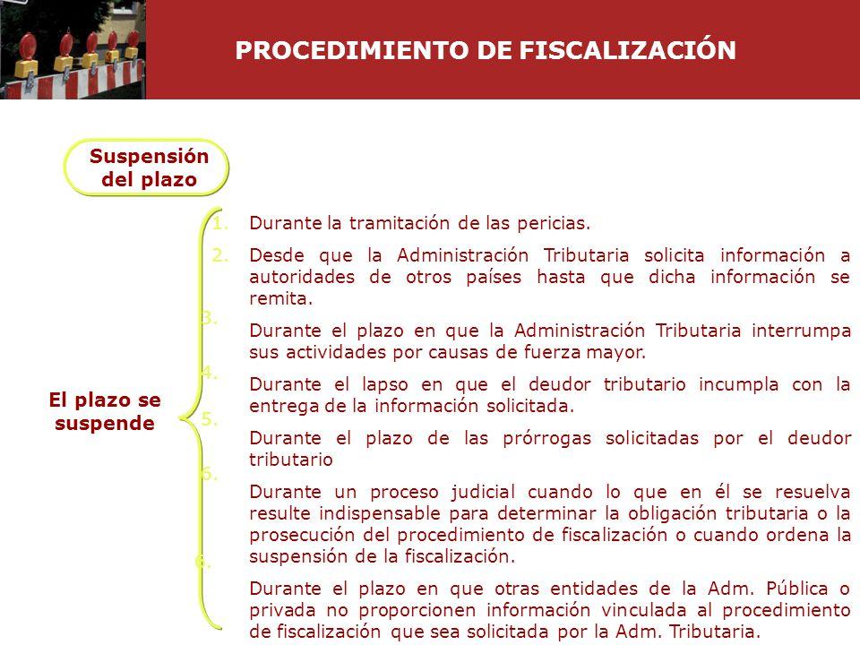 PROCEDIMIENTO DE FISCALIZACIÓN Suspensión del plazo El plazo se suspende Durante la tramitación de las pericias. Desde que la Administración Tributari