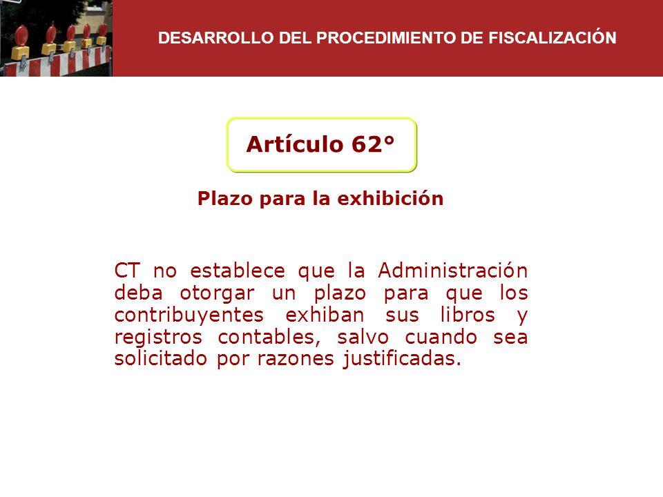 Artículo 62° CT no establece que la Administración deba otorgar un plazo para que los contribuyentes exhiban sus libros y registros contables, salvo c