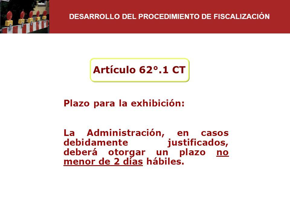 Artículo 62°.1 CT Plazo para la exhibición: La Administración, en casos debidamente justificados, deberá otorgar un plazo no menor de 2 días hábiles.