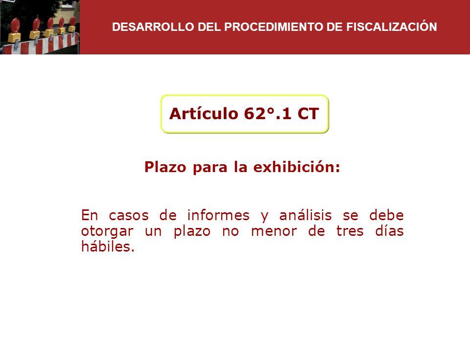 Artículo 62°.1 CT Plazo para la exhibición: En casos de informes y análisis se debe otorgar un plazo no menor de tres días hábiles. DESARROLLO DEL PRO