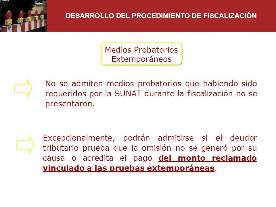 Medios Probatorios Extemporáneos No se admiten medios probatorios que habiendo sido requeridos por la SUNAT durante la fiscalización no se presentaron