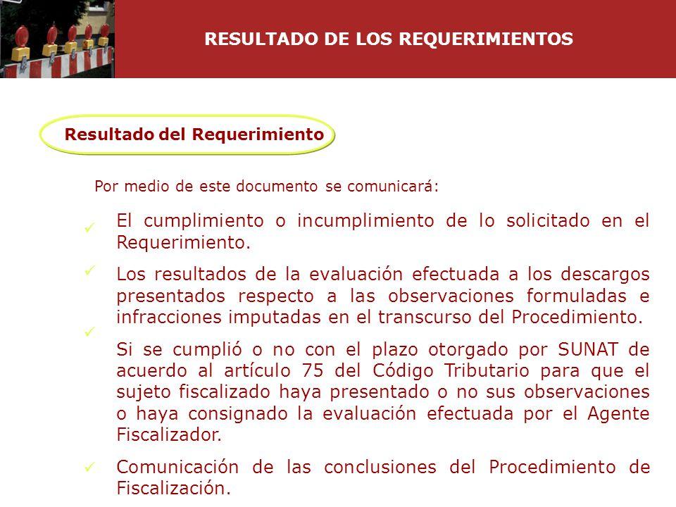 Resultado del Requerimiento Por medio de este documento se comunicará: El cumplimiento o incumplimiento de lo solicitado en el Requerimiento. Los resu