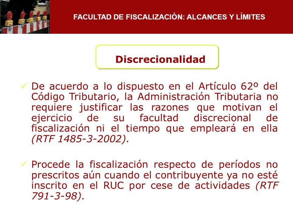 FACULTAD DE FISCALIZACIÓN: ALCANCES Y LÍMITES De acuerdo a lo dispuesto en el Artículo 62º del Código Tributario, la Administración Tributaria no requ