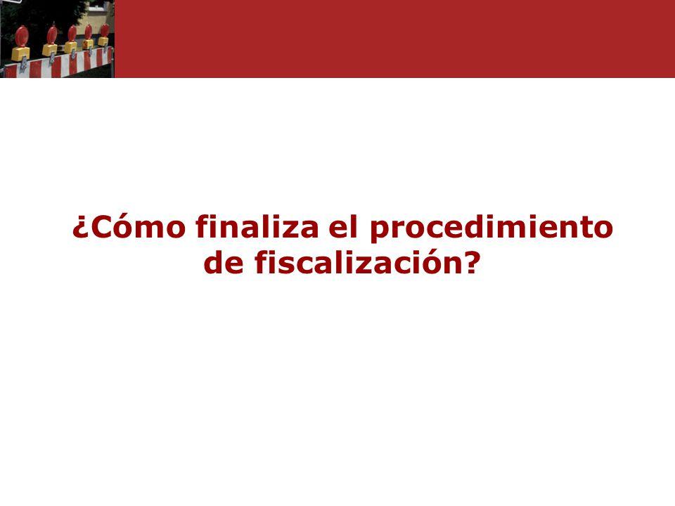 ¿Cómo finaliza el procedimiento de fiscalización?
