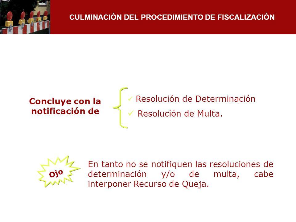 CULMINACIÓN DEL PROCEDIMIENTO DE FISCALIZACIÓN Concluye con la notificación de Resolución de Determinación Resolución de Multa. Ojo En tanto no se not