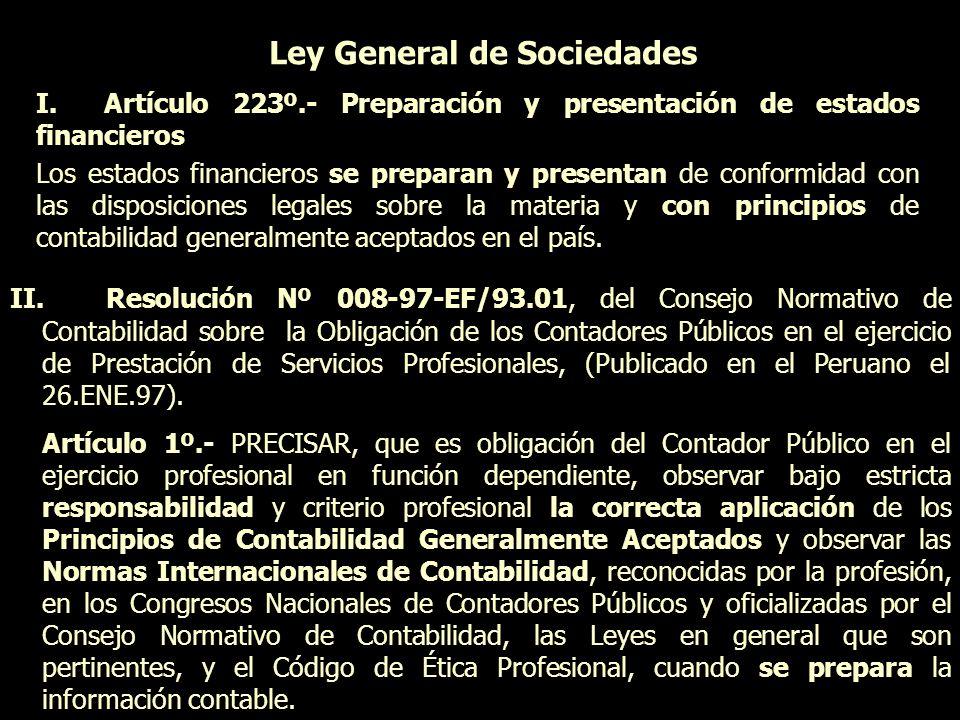 Ley General de Sociedades I. Artículo 223º.- Preparación y presentación de estados financieros Los estados financieros se preparan y presentan de conf