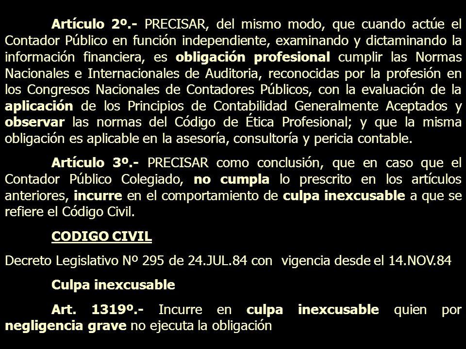 Artículo 2º.- PRECISAR, del mismo modo, que cuando actúe el Contador Público en función independiente, examinando y dictaminando la información financ