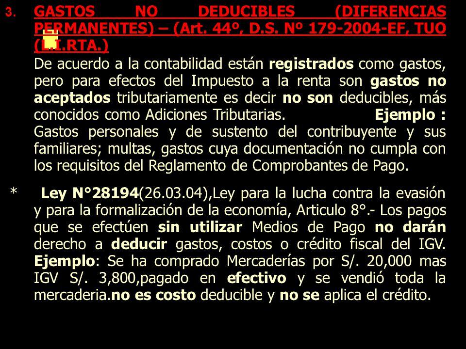 3. GASTOS NO DEDUCIBLES (DIFERENCIAS PERMANENTES) – (Art. 44º, D.S. Nº 179-2004-EF, TUO (L.I.RTA.) De acuerdo a la contabilidad están registrados como