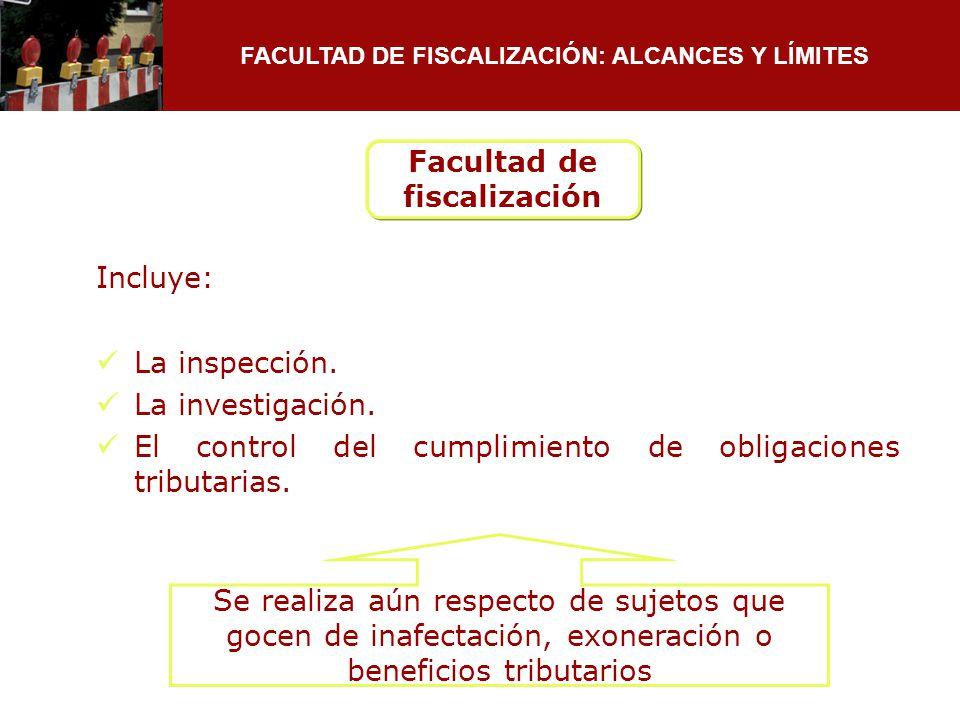FACULTAD DE FISCALIZACIÓN: ALCANCES Y LÍMITES Incluye: La inspección. La investigación. El control del cumplimiento de obligaciones tributarias. Se re