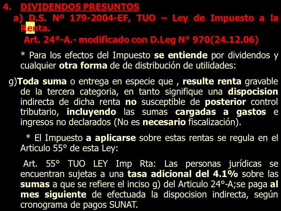 4.DIVIDENDOS PRESUNTOS a) D.S. Nº 179-2004-EF, TUO – Ley de Impuesto a la Renta. Art. 24º-A.- modificado con D.Leg N° 970(24.12.06) * Para los efectos