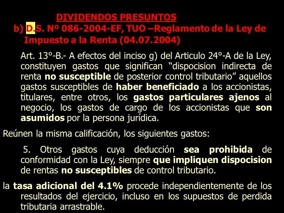 DIVIDENDOS PRESUNTOS b) D.S. Nº 086-2004-EF, TUO –Reglamento de la Ley de Impuesto a la Renta (04.07.2004) Art. 13°-B.- A efectos del inciso g) del Ar