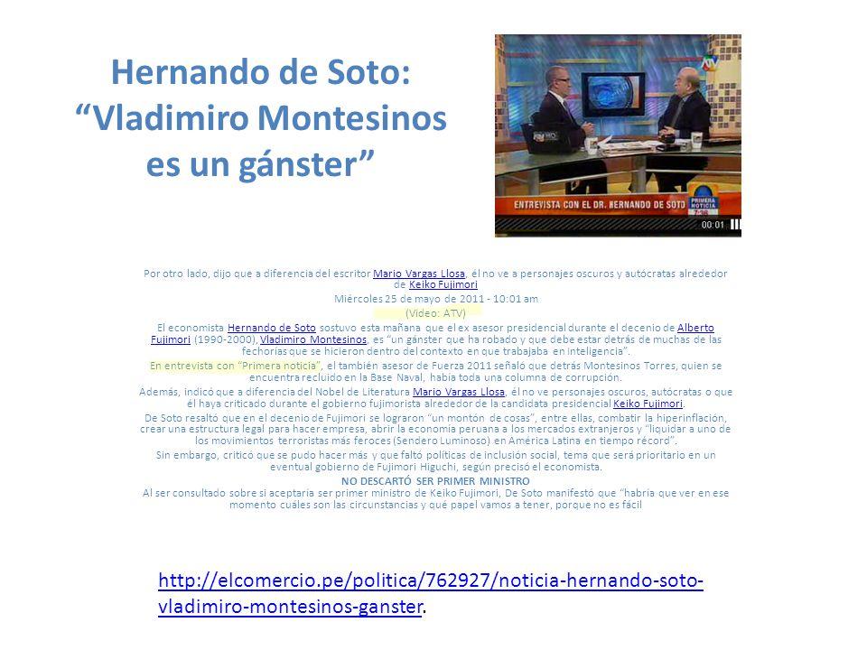 Hernando de Soto: Vladimiro Montesinos es un gánster Por otro lado, dijo que a diferencia del escritor Mario Vargas Llosa, él no ve a personajes oscur