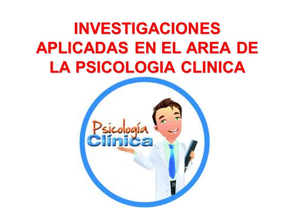 INVESTIGACIONES APLICADAS EN EL AREA DE LA PSICOLOGIA CLINICA