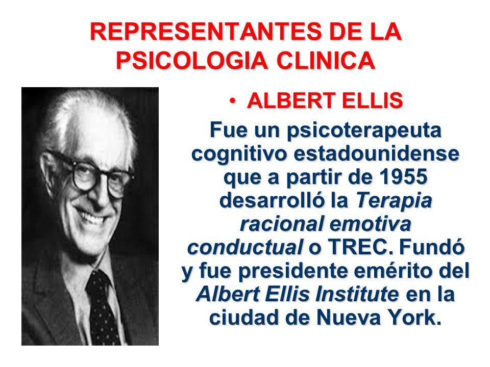 REPRESENTANTES DE LA PSICOLOGIA CLINICA ALBERT ELLISALBERT ELLIS Fue un psicoterapeuta cognitivo estadounidense que a partir de 1955 desarrolló la Ter