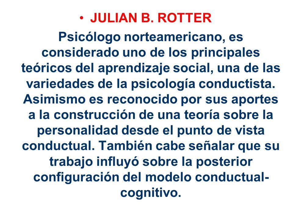 JULIAN B. ROTTER Psicólogo norteamericano, es considerado uno de los principales teóricos del aprendizaje social, una de las variedades de la psicolog