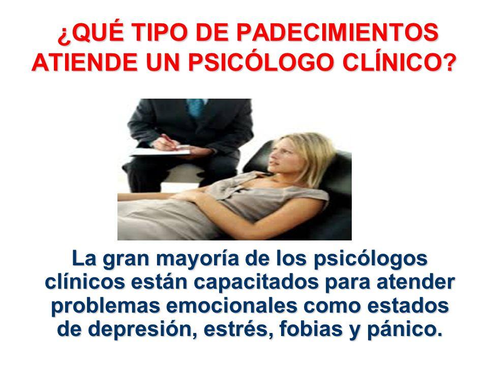 ¿QUÉ TIPO DE PADECIMIENTOS ATIENDE UN PSICÓLOGO CLÍNICO? La gran mayoría de los psicólogos clínicos están capacitados para atender problemas emocional