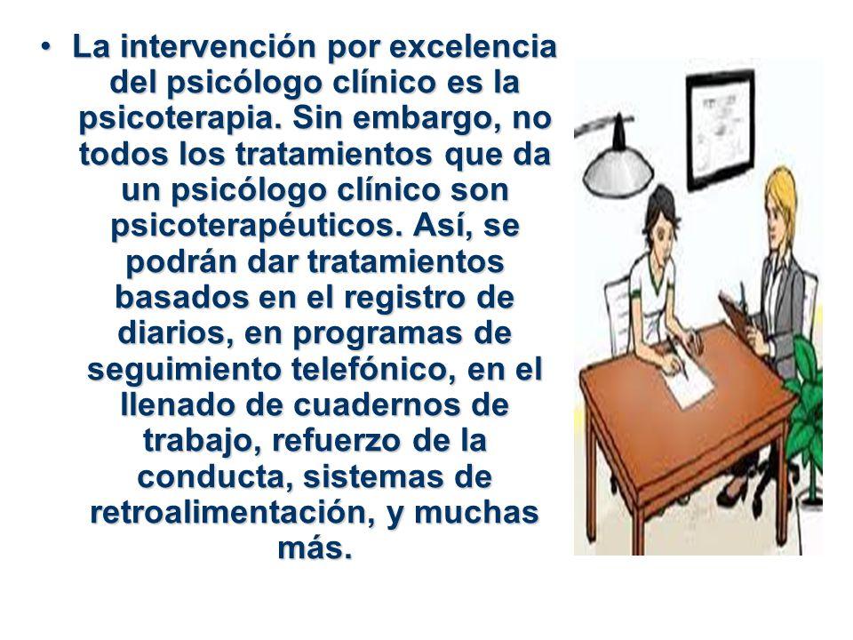 La intervención por excelencia del psicólogo clínico es la psicoterapia. Sin embargo, no todos los tratamientos que da un psicólogo clínico son psicot