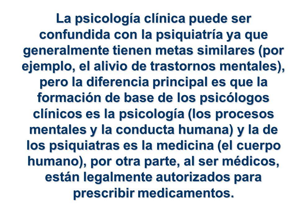 La psicología clínica puede ser confundida con la psiquiatría ya que generalmente tienen metas similares (por ejemplo, el alivio de trastornos mentale