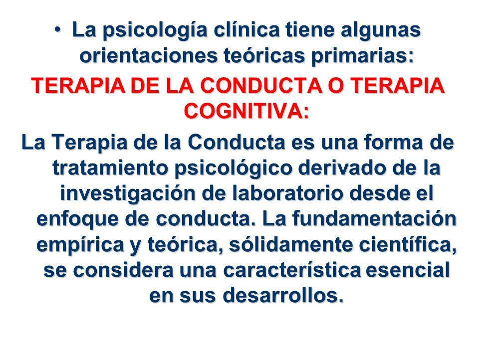 La psicología clínica tiene algunas orientaciones teóricas primarias:La psicología clínica tiene algunas orientaciones teóricas primarias: TERAPIA DE