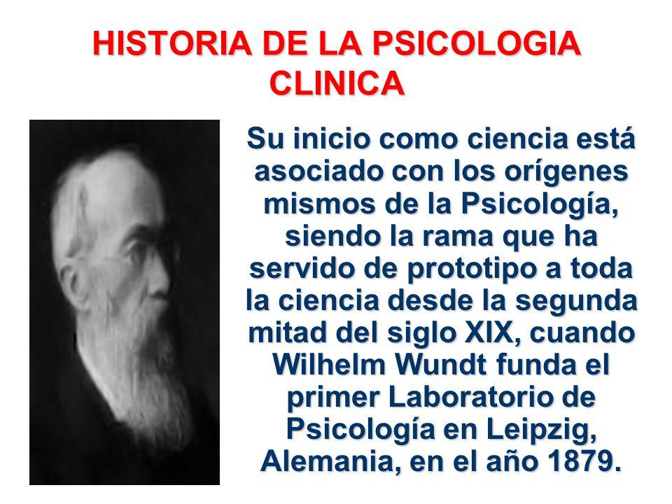 HISTORIA DE LA PSICOLOGIA CLINICA Su inicio como ciencia está asociado con los orígenes mismos de la Psicología, siendo la rama que ha servido de prot