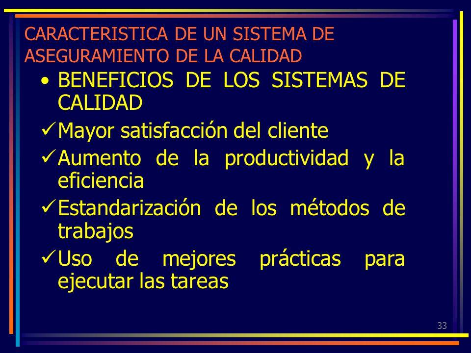 33 CARACTERISTICA DE UN SISTEMA DE ASEGURAMIENTO DE LA CALIDAD BENEFICIOS DE LOS SISTEMAS DE CALIDAD Mayor satisfacción del cliente Aumento de la prod