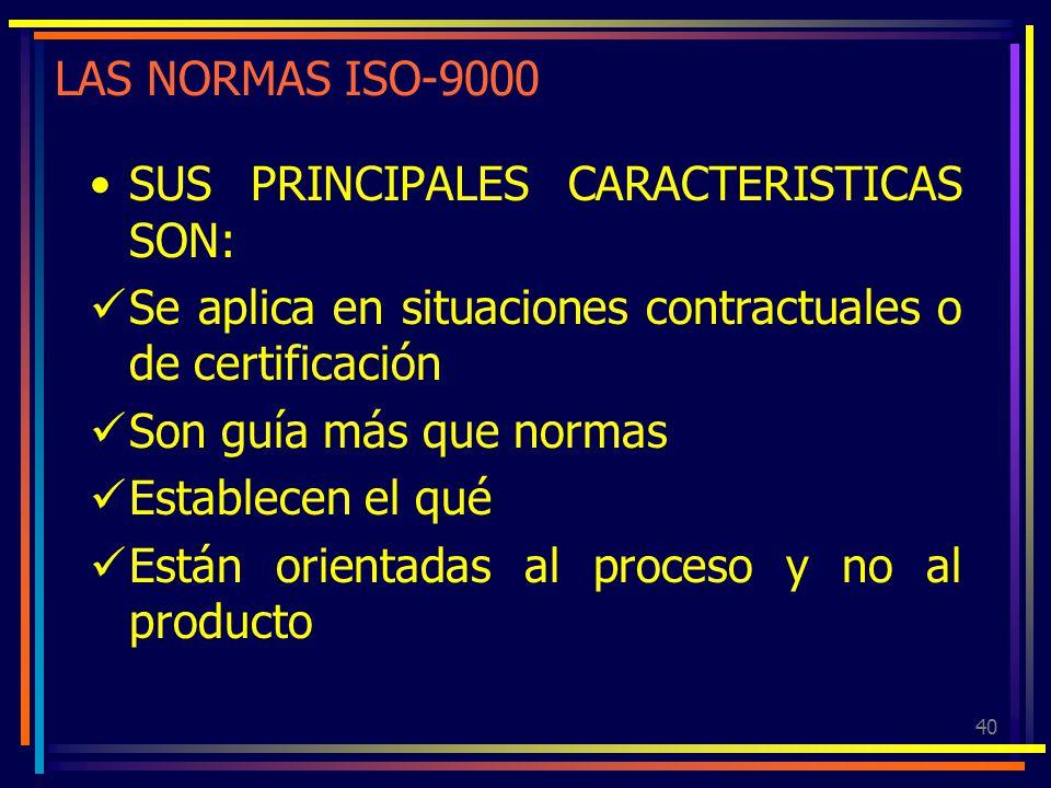 40 LAS NORMAS ISO-9000 SUS PRINCIPALES CARACTERISTICAS SON: Se aplica en situaciones contractuales o de certificación Son guía más que normas Establec