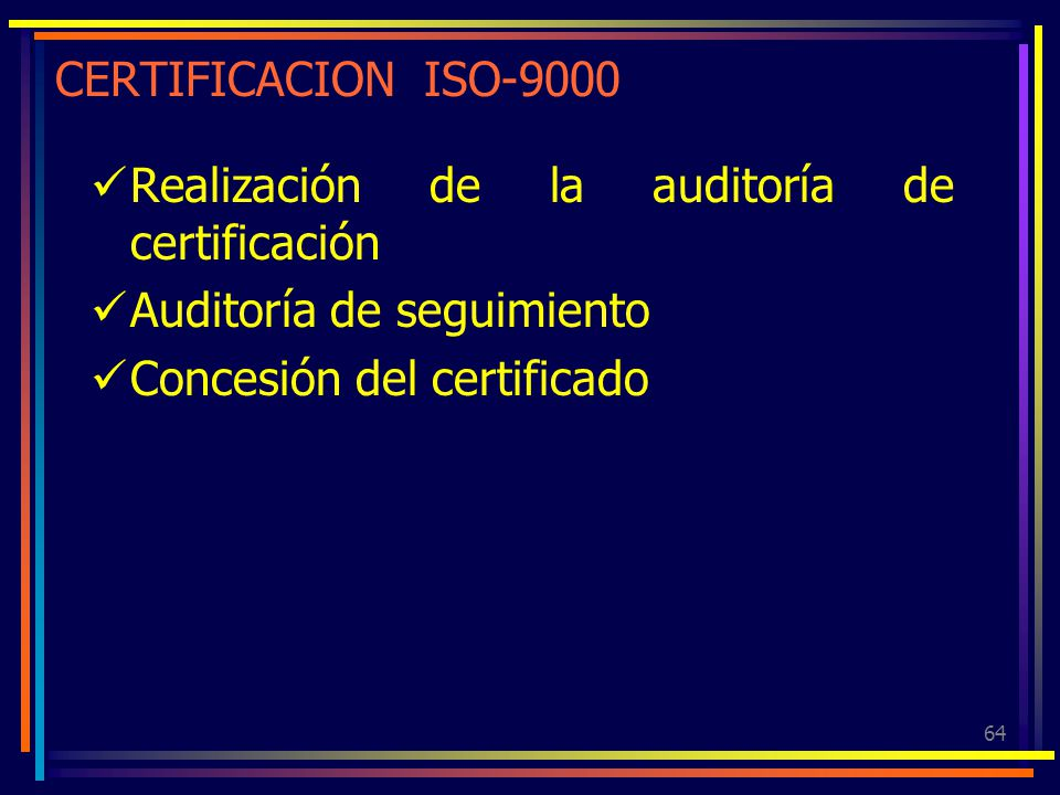 64 CERTIFICACION ISO-9000 Realización de la auditoría de certificación Auditoría de seguimiento Concesión del certificado