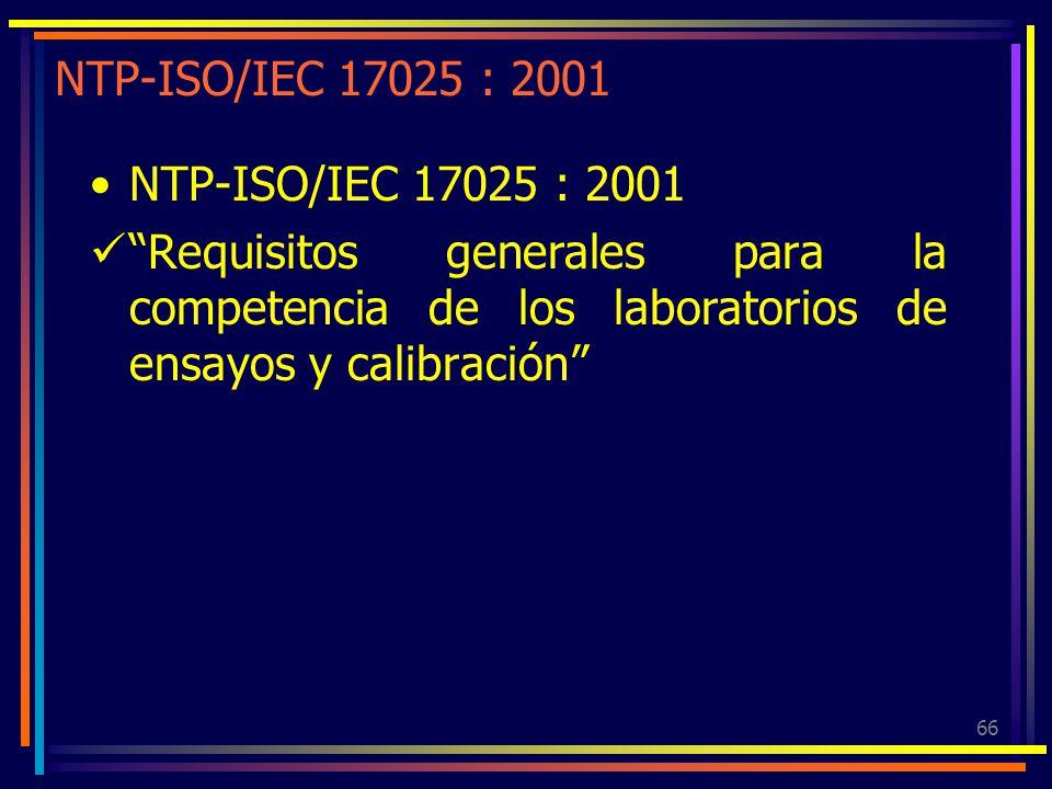 66 NTP-ISO/IEC 17025 : 2001 Requisitos generales para la competencia de los laboratorios de ensayos y calibración