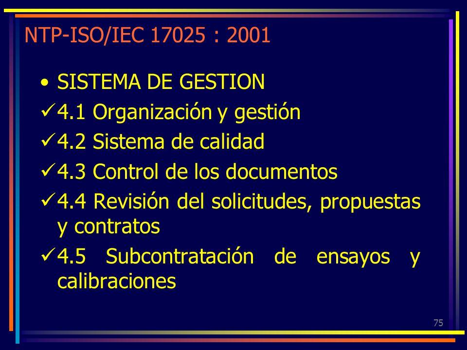 75 NTP-ISO/IEC 17025 : 2001 SISTEMA DE GESTION 4.1 Organización y gestión 4.2 Sistema de calidad 4.3 Control de los documentos 4.4 Revisión del solici