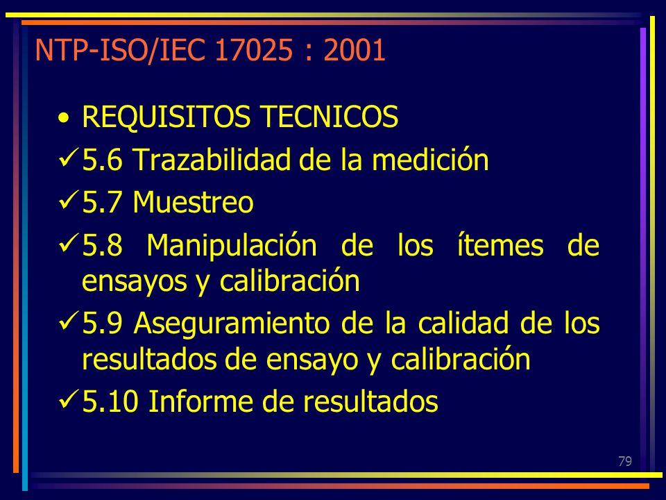 79 NTP-ISO/IEC 17025 : 2001 REQUISITOS TECNICOS 5.6 Trazabilidad de la medición 5.7 Muestreo 5.8 Manipulación de los ítemes de ensayos y calibración 5