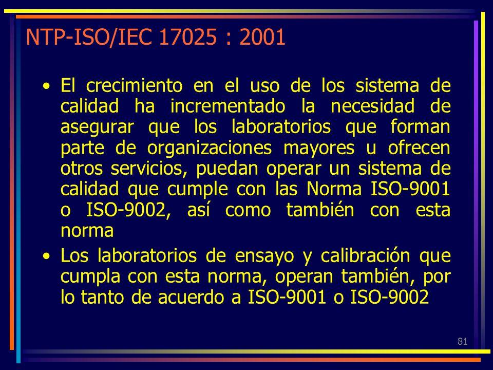 81 NTP-ISO/IEC 17025 : 2001 El crecimiento en el uso de los sistema de calidad ha incrementado la necesidad de asegurar que los laboratorios que forma
