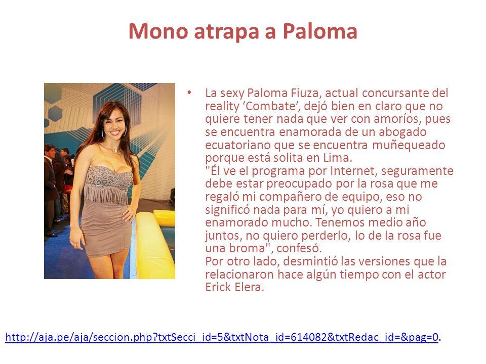 Mono atrapa a Paloma La sexy Paloma Fiuza, actual concursante del reality Combate, dejó bien en claro que no quiere tener nada que ver con amoríos, pu