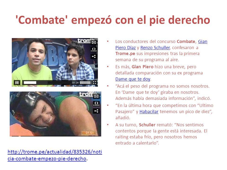 'Combate' empezó con el pie derecho Los conductores del concurso Combate, Gian Piero Díaz y Renzo Schuller, confesaron a Trome.pe sus impresiones tras