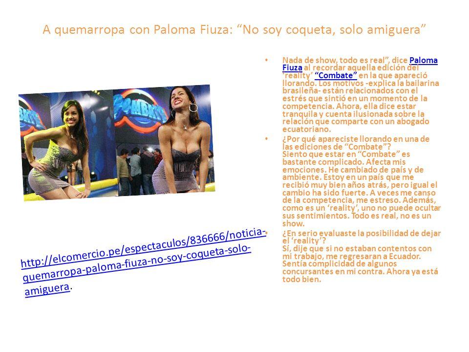 A quemarropa con Paloma Fiuza: No soy coqueta, solo amiguera Nada de show, todo es real, dice Paloma Fiuza al recordar aquella edición del reality Com