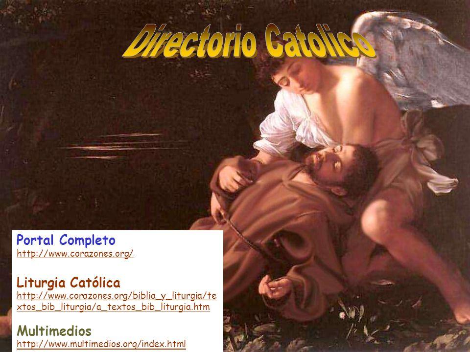 Portal Completo http://www.corazones.org/ Liturgia Católica http://www.corazones.org/biblia_y_liturgia/te xtos_bib_liturgia/a_textos_bib_liturgia.htm Multimedios http://www.multimedios.org/index.html