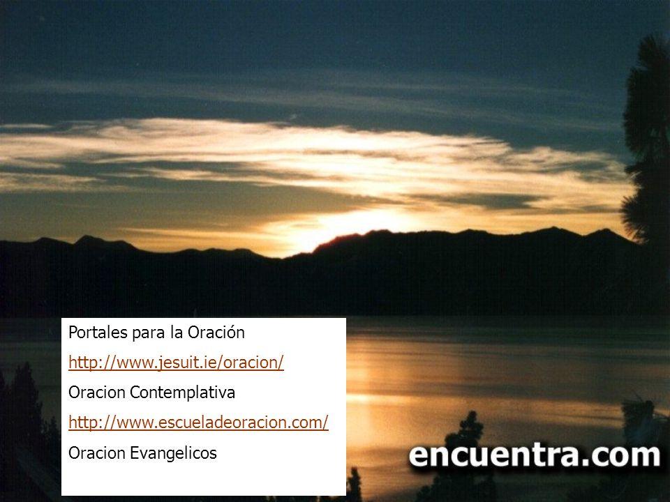 Portales para la Oración http://www.jesuit.ie/oracion/ Oracion Contemplativa http://www.escueladeoracion.com/ Oracion Evangelicos