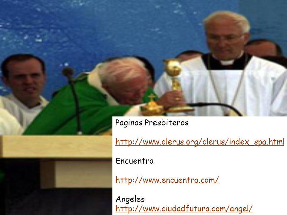 Paginas Presbiteros http://www.clerus.org/clerus/index_spa.html Encuentra http://www.encuentra.com/ Angeles http://www.ciudadfutura.com/angel/