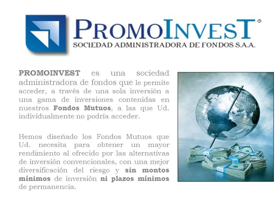 PROMOINVEST es una sociedad administradora de fondos que le permite acceder, a través de una sola inversión a una gama de inversiones contenidas en nuestros Fondos Mutuos, a las que Ud.