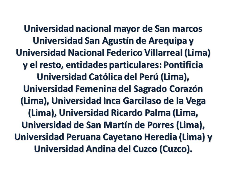 Universidad nacional mayor de San marcos Universidad San Agustín de Arequipa y Universidad Nacional Federico Villarreal (Lima) y el resto, entidades p