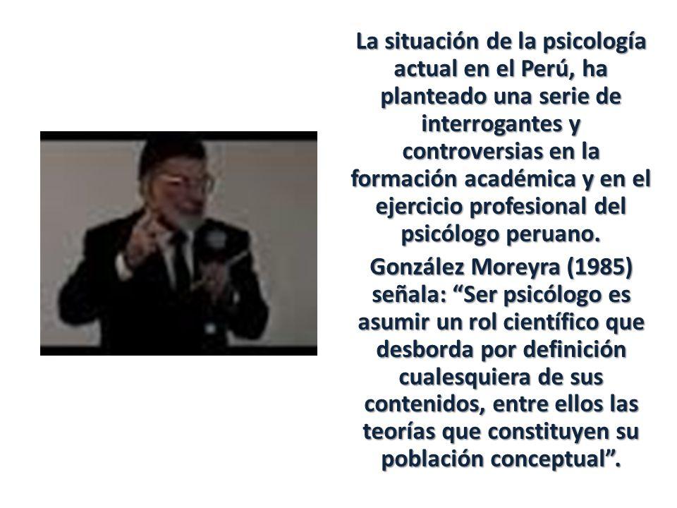 La situación de la psicología actual en el Perú, ha planteado una serie de interrogantes y controversias en la formación académica y en el ejercicio p