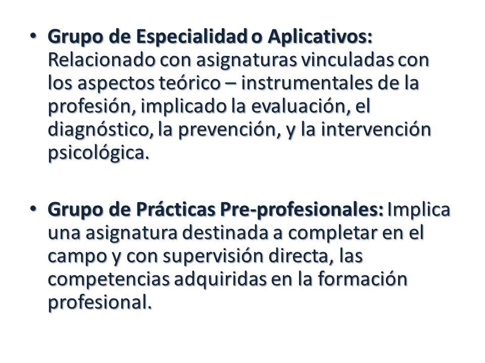 Grupo de Especialidad o Aplicativos: Relacionado con asignaturas vinculadas con los aspectos teórico – instrumentales de la profesión, implicado la ev