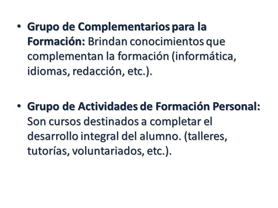 Grupo de Complementarios para la Formación: Brindan conocimientos que complementan la formación (informática, idiomas, redacción, etc.). Grupo de Comp