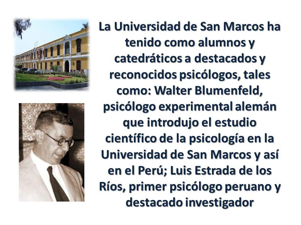 La Universidad de San Marcos ha tenido como alumnos y catedráticos a destacados y reconocidos psicólogos, tales como: Walter Blumenfeld, psicólogo exp