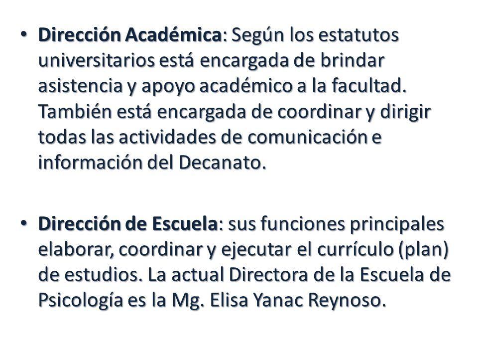 Dirección Académica: Según los estatutos universitarios está encargada de brindar asistencia y apoyo académico a la facultad. También está encargada d